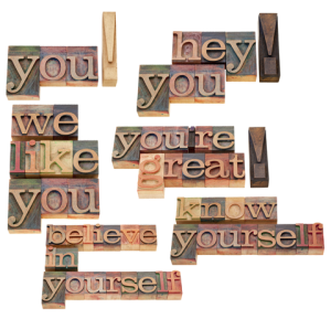 you! hey! you - we like you - you're great! know yourself - believe in yourself