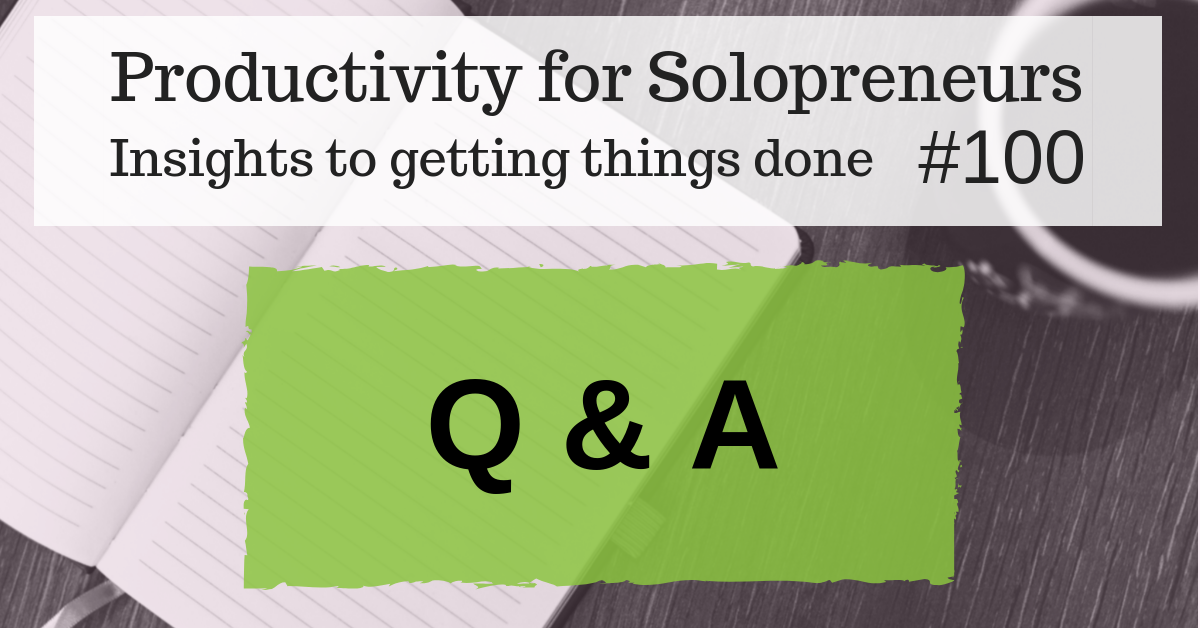 Productivity for Solopreneurs : Insights to getting things done #100 - Q&A