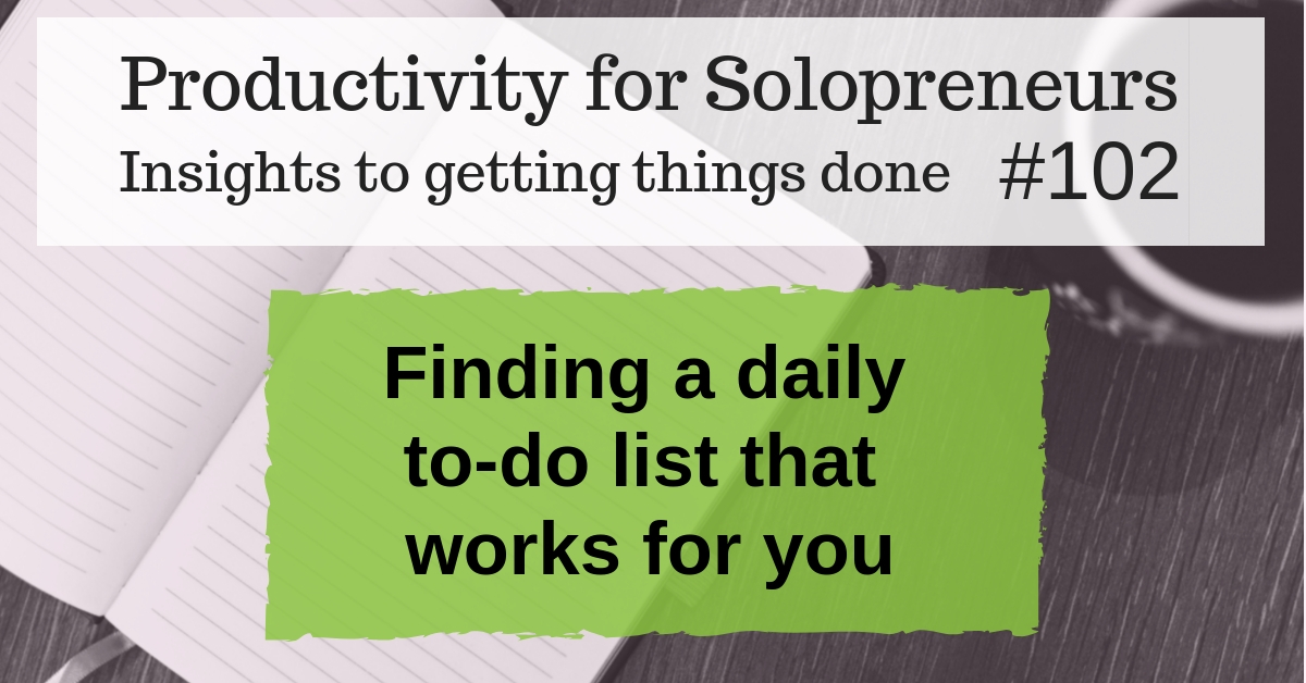 Productivity for Solopreneurs : Insights to getting things done #102 - Finding a daily to-do list that works for you