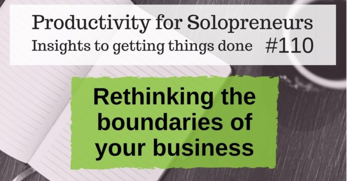 Productivity for Solopreneurs: Insights to getting things done #110 / Rethinking the boundaries of your business