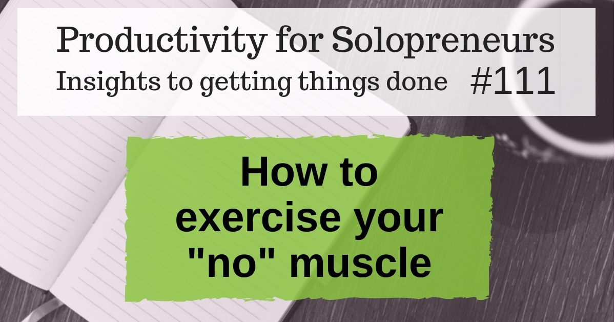 """Productivity for Solopreneurs: Insights to getting things done #111 / How to exercise your """"no"""" muscle"""