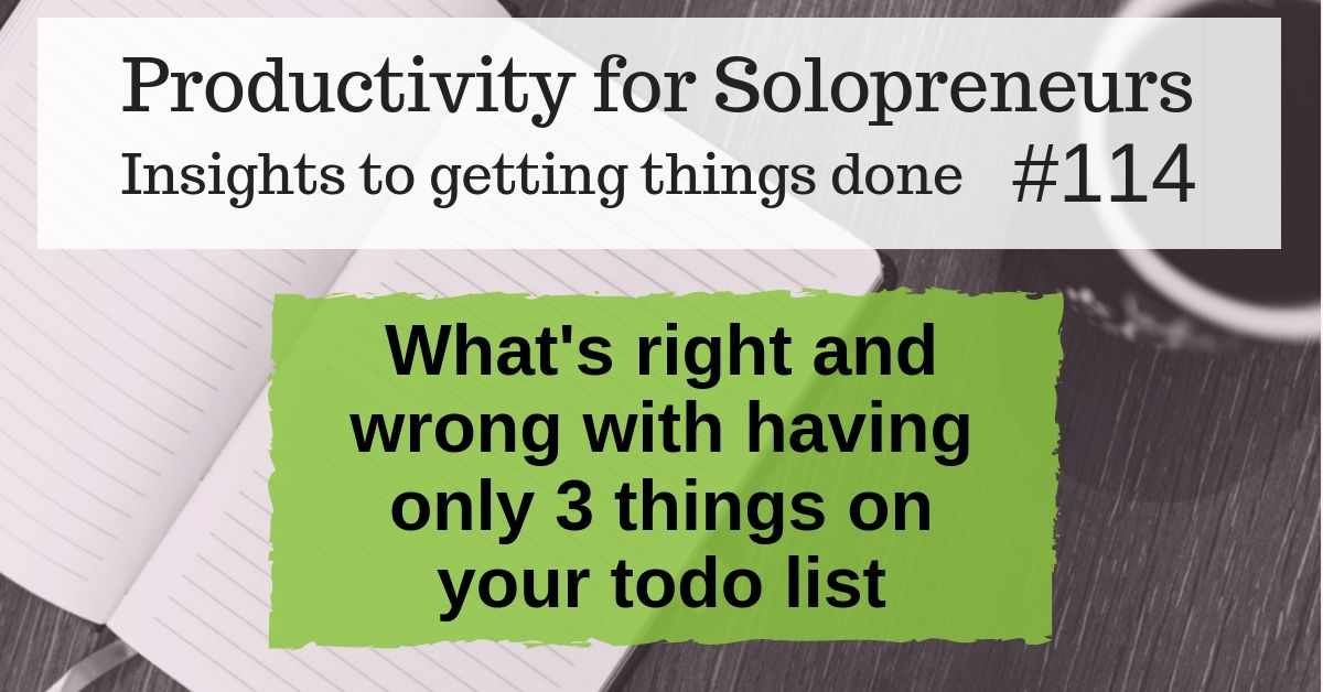 Productivity for Solopreneurs: Insights to getting things done #114 / What's right and wrong with having only 3 things on your todo list