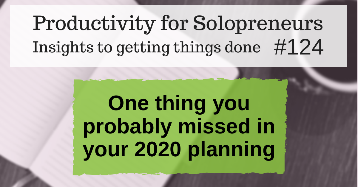 Productivity for Solopreneurs: Insights to getting things done #124 / One thing you probably missed in your 2020 planning