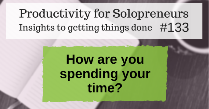 Productivity for Solopreneurs: Insights to getting things done # / How are you spending your time?