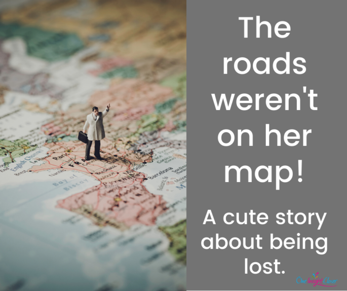 Picture of a map with the text: The roads weren't on her map
