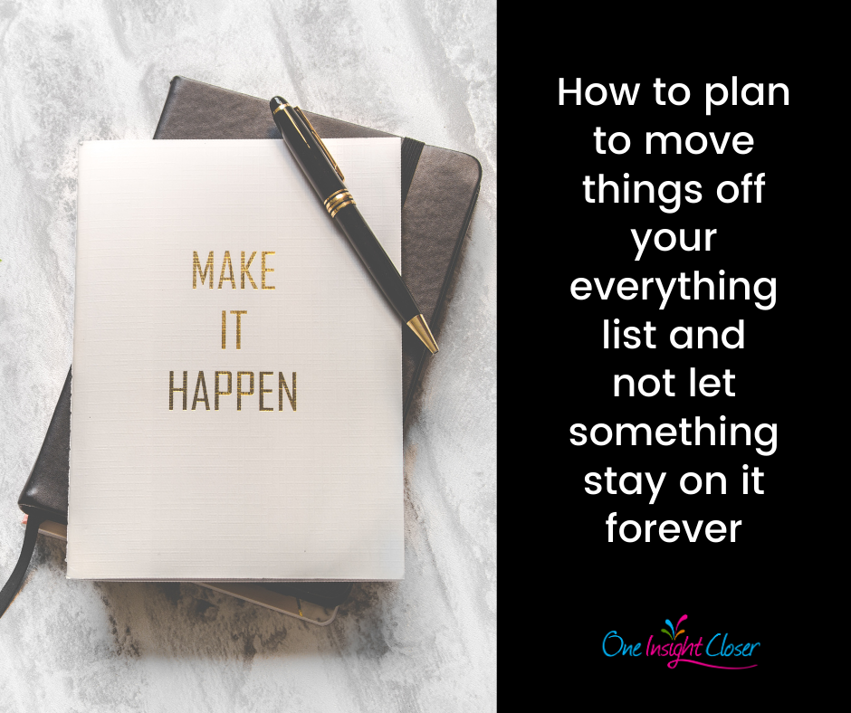 """On left: Picture of """"make it happen"""" notebook; On right: text """"How to plan to move things off your everything list and not let something stay on it forever"""""""