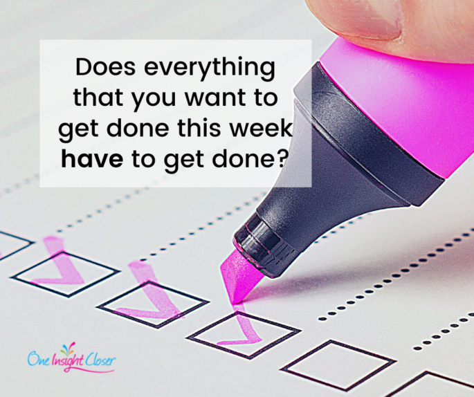 """pink highlighter checking off to-do boxes with text over the image that says """"If something had to give this week, what would it be? Or, does everything that you want to get done this week have to get done? Does that result in frustration because you have important projects or tasks that don't get completed every week? After all, unexpected things come up (good and bad) and things take longer than you thought they would. Which means other things don't get done."""""""