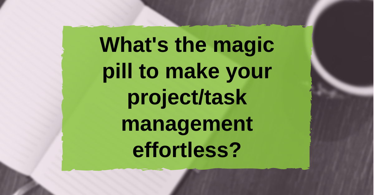 """Text """"What's the magic pill to make your project/task management effortless?"""""""