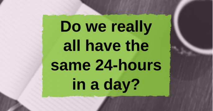 """Text """"Do we really all have the same 24-hours in a day?"""""""